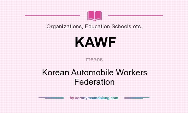 What does KAWF mean? It stands for Korean Automobile Workers Federation