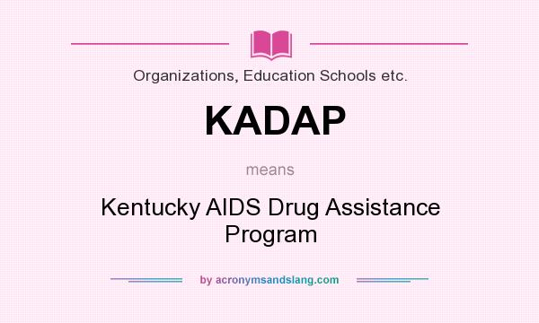 What does KADAP mean? It stands for Kentucky AIDS Drug Assistance Program