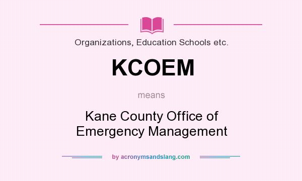 What does KCOEM mean? It stands for Kane County Office of Emergency Management