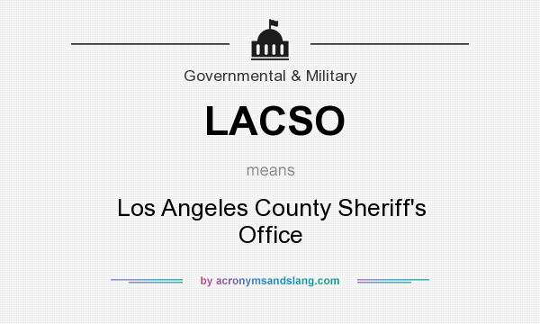 What does LACSO mean? It stands for Los Angeles County Sheriff`s Office