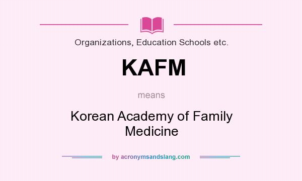 What does KAFM mean? It stands for Korean Academy of Family Medicine
