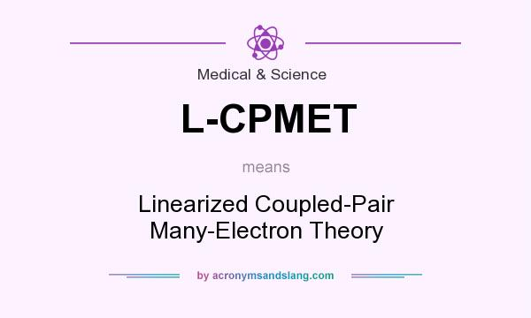 What does L-CPMET mean? It stands for Linearized Coupled-Pair Many-Electron Theory