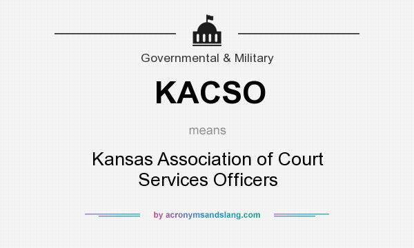 What does KACSO mean? It stands for Kansas Association of Court Services Officers