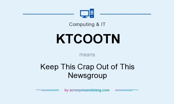 What does KTCOOTN mean? It stands for Keep This Crap Out of This Newsgroup