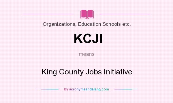 What does KCJI mean? It stands for King County Jobs Initiative