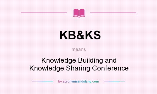 What does KB&KS mean? It stands for Knowledge Building and Knowledge Sharing Conference