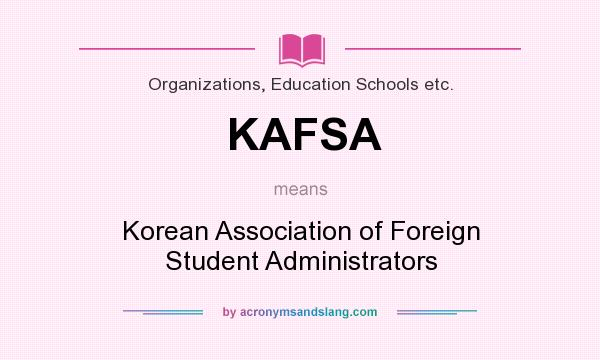 What does KAFSA mean? It stands for Korean Association of Foreign Student Administrators