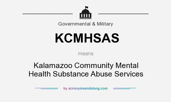 What does KCMHSAS mean? It stands for Kalamazoo Community Mental Health Substance Abuse Services