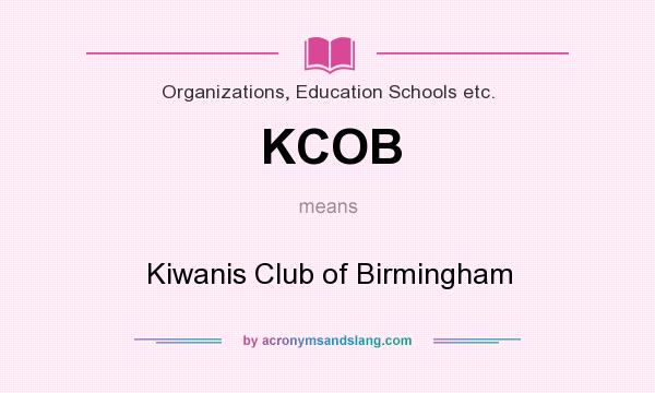 What does KCOB mean? It stands for Kiwanis Club of Birmingham