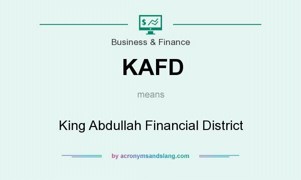 What does KAFD mean? It stands for King Abdullah Financial District
