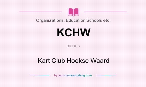 What does KCHW mean? It stands for Kart Club Hoekse Waard