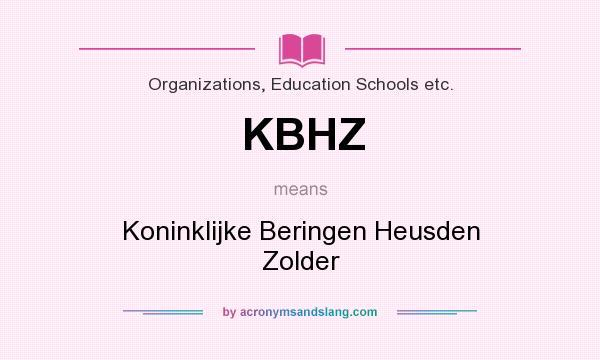 What does KBHZ mean? It stands for Koninklijke Beringen Heusden Zolder