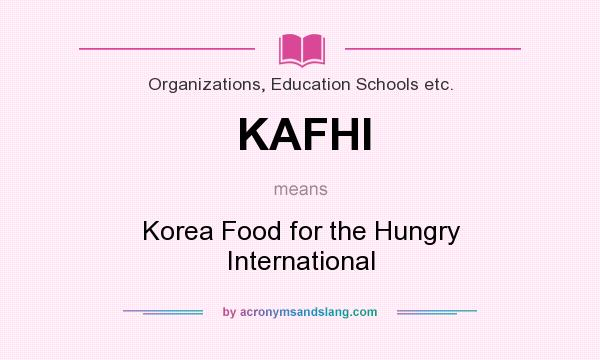 What does KAFHI mean? It stands for Korea Food for the Hungry International