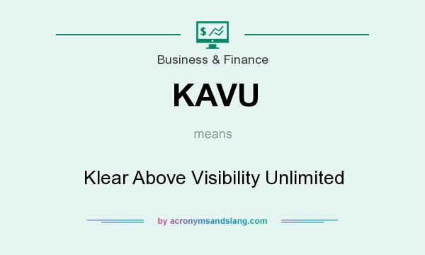 What does KAVU mean? It stands for Klear Above Visibility Unlimited