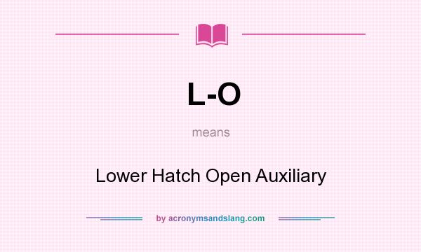 What does L-O mean? It stands for Lower Hatch Open Auxiliary