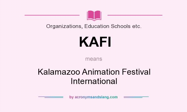 What does KAFI mean? It stands for Kalamazoo Animation Festival International