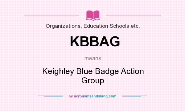 What does KBBAG mean? It stands for Keighley Blue Badge Action Group