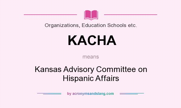 What does KACHA mean? It stands for Kansas Advisory Committee on Hispanic Affairs