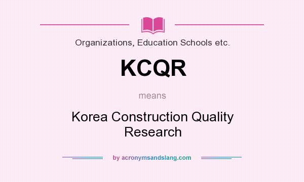 What does KCQR mean? It stands for Korea Construction Quality Research