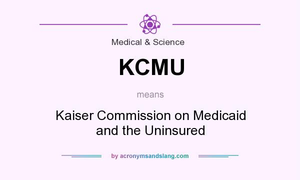 What does KCMU mean? It stands for Kaiser Commission on Medicaid and the Uninsured