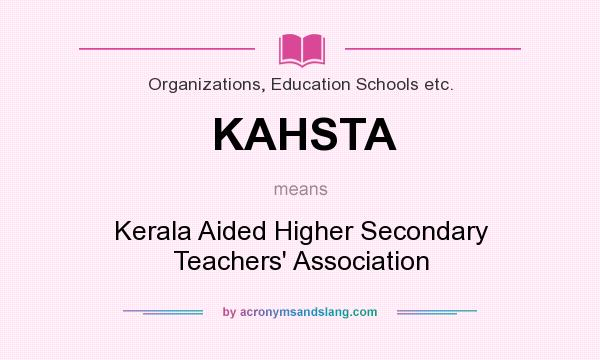 What does KAHSTA mean? It stands for Kerala Aided Higher Secondary Teachers` Association