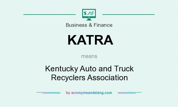 What does KATRA mean? It stands for Kentucky Auto and Truck Recyclers Association