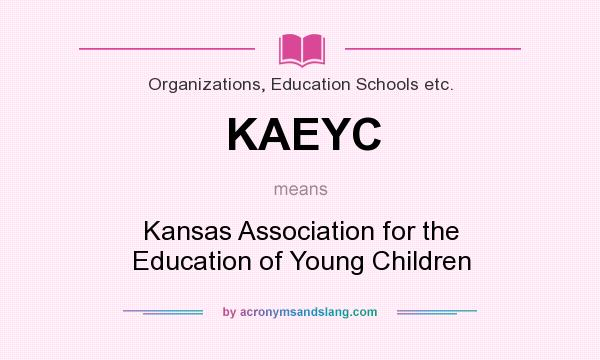 What does KAEYC mean? It stands for Kansas Association for the Education of Young Children