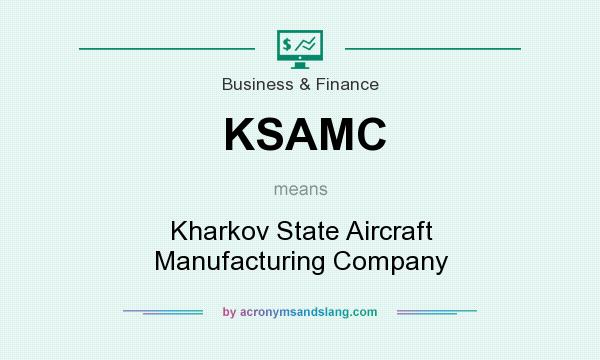 What does KSAMC mean? It stands for Kharkov State Aircraft Manufacturing Company