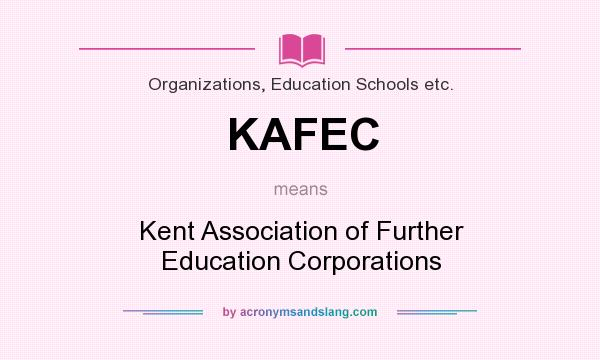 What does KAFEC mean? It stands for Kent Association of Further Education Corporations