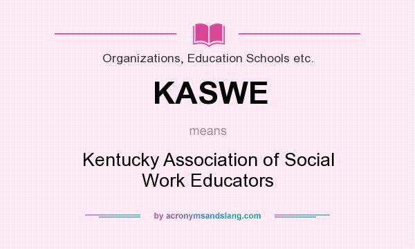 What does KASWE mean? It stands for Kentucky Association of Social Work Educators
