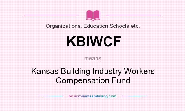 What does KBIWCF mean? It stands for Kansas Building Industry Workers Compensation Fund