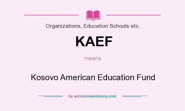 What does KAEF mean? It stands for Kosovo American Education Fund