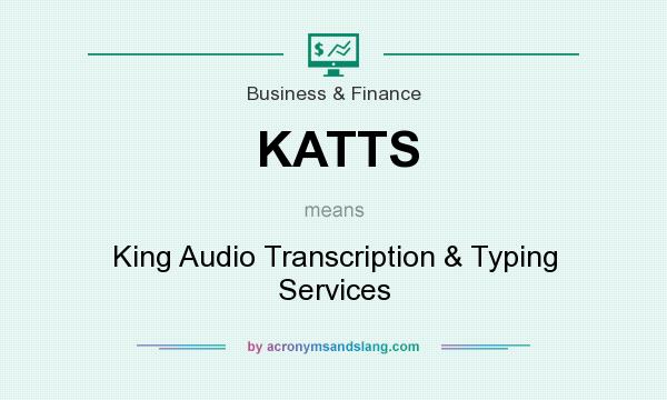 What does KATTS mean? It stands for King Audio Transcription & Typing Services