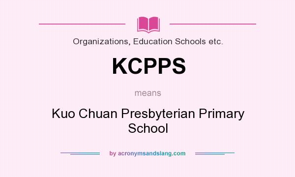 What does KCPPS mean? It stands for Kuo Chuan Presbyterian Primary School