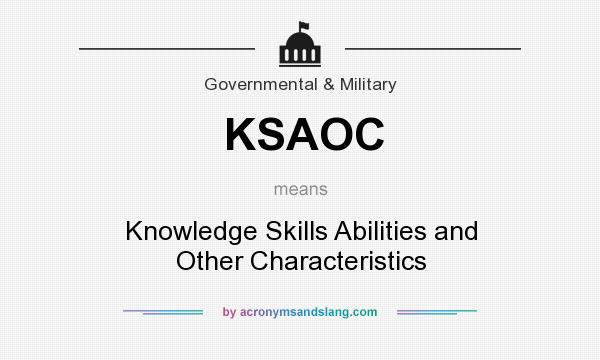 What does KSAOC mean? It stands for Knowledge Skills Abilities and Other Characteristics