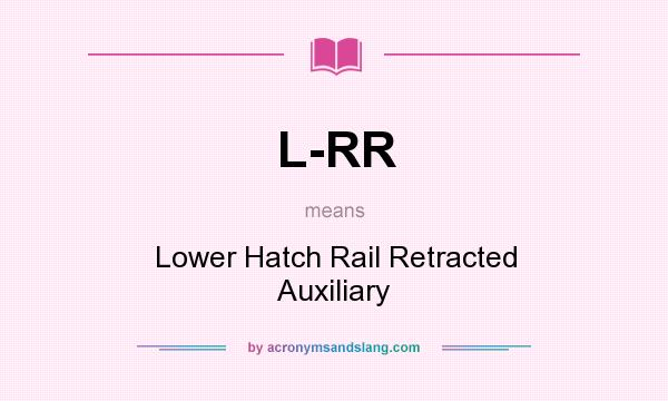 What does L-RR mean? It stands for Lower Hatch Rail Retracted Auxiliary