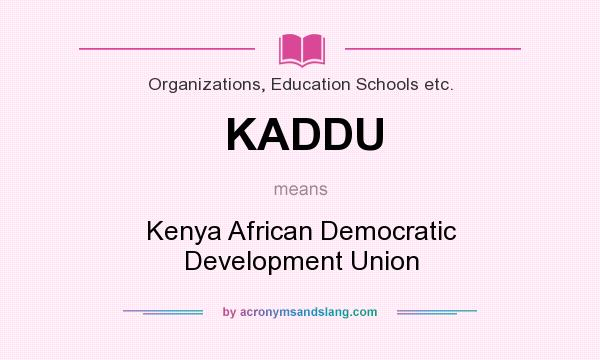 What does KADDU mean? It stands for Kenya African Democratic Development Union