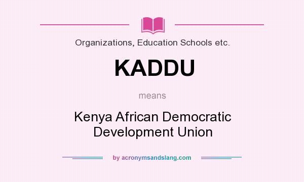 What does KADDU mean? It stands for Kenya African Democratic Development Union