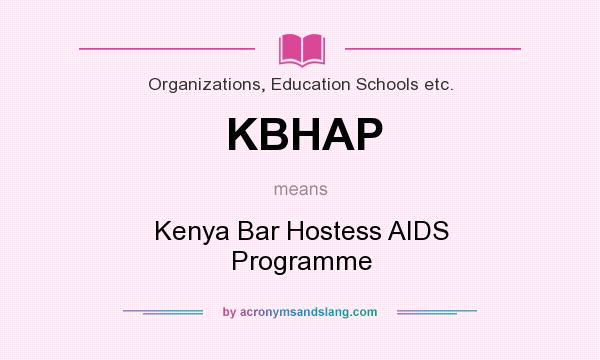 What does KBHAP mean? It stands for Kenya Bar Hostess AIDS Programme