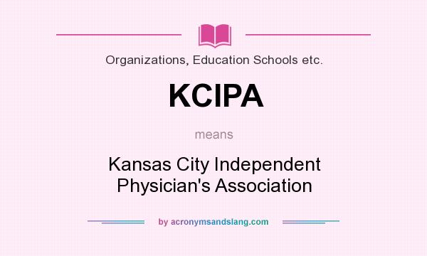 What does KCIPA mean? It stands for Kansas City Independent Physician`s Association