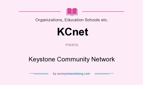 What does KCnet mean? It stands for Keystone Community Network