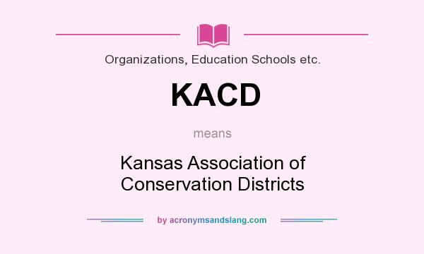 What does KACD mean? It stands for Kansas Association of Conservation Districts