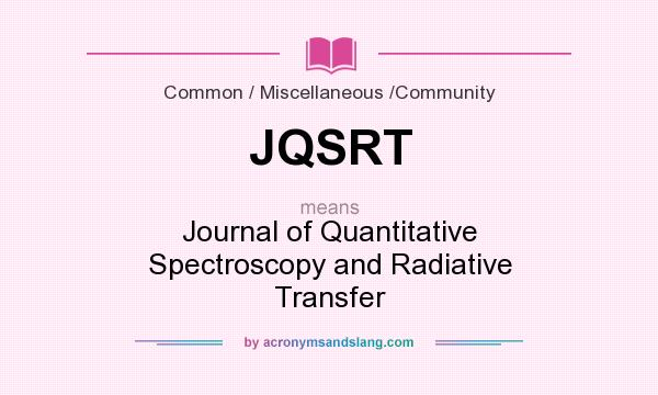 What does JQSRT mean? It stands for Journal of Quantitative Spectroscopy and Radiative Transfer