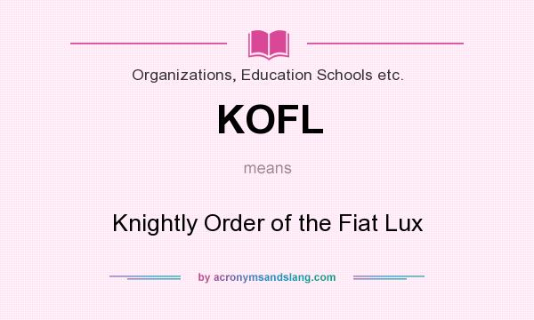 What does KOFL mean? It stands for Knightly Order of the Fiat Lux