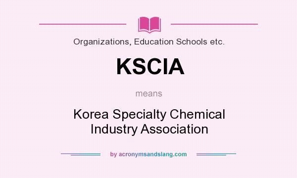 What does KSCIA mean? It stands for Korea Specialty Chemical Industry Association