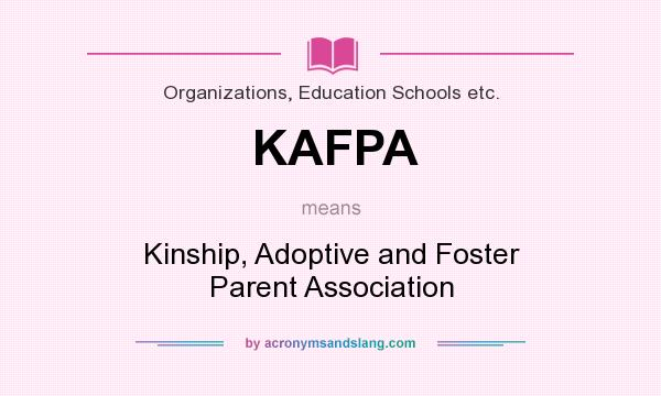 What does KAFPA mean? It stands for Kinship, Adoptive and Foster Parent Association