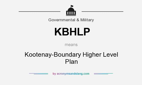 What does KBHLP mean? It stands for Kootenay-Boundary Higher Level Plan