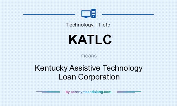 What does KATLC mean? It stands for Kentucky Assistive Technology Loan Corporation
