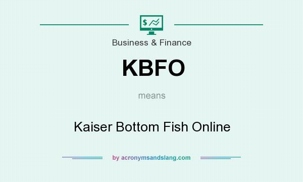 What does KBFO mean? It stands for Kaiser Bottom Fish Online