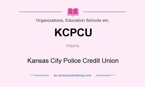 What does KCPCU mean? It stands for Kansas City Police Credit Union